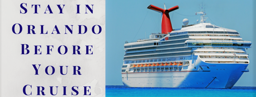 Top 5 Reasons to Stay in Orlando Before Your Cruise
